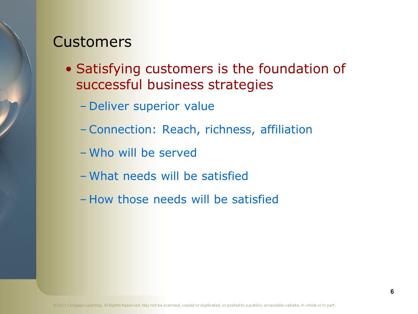 Customers Satisfying customers is the foundation of successful business strategies. Deliver superior value.