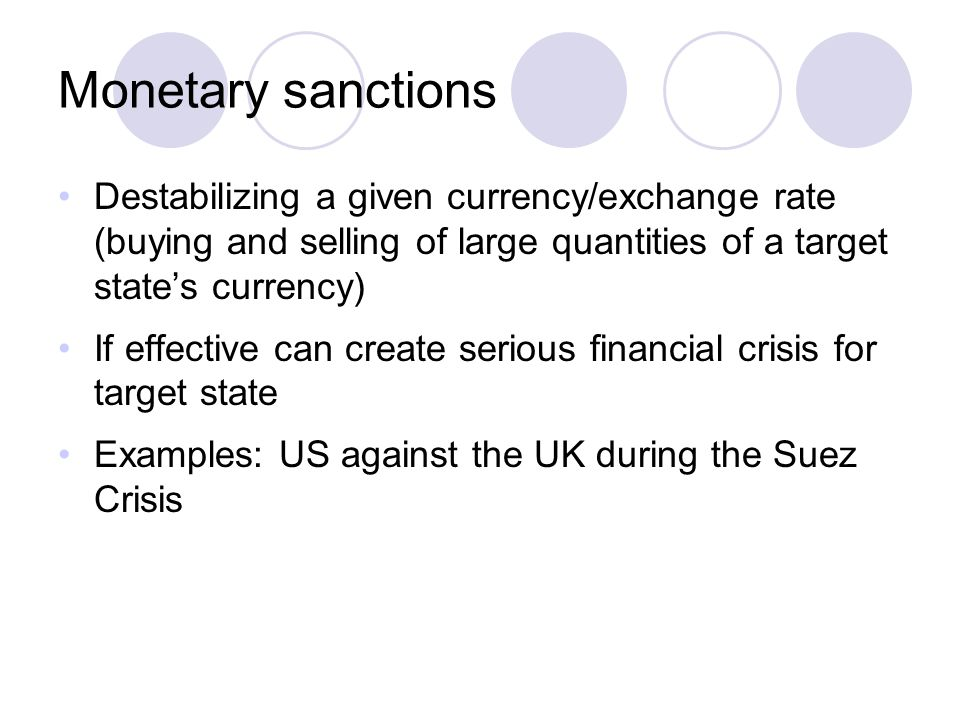 Monetary sanctions Destabilizing a given currency/exchange rate (buying and selling of large quantities of a target state's currency)