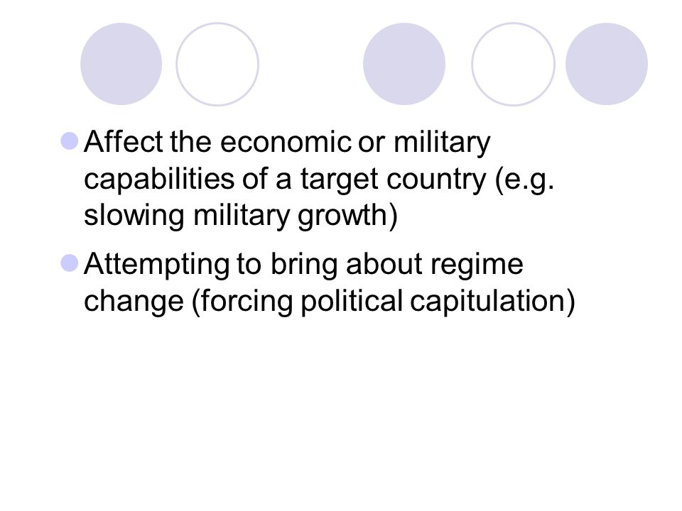Affect the economic or military capabilities of a target country (e. g