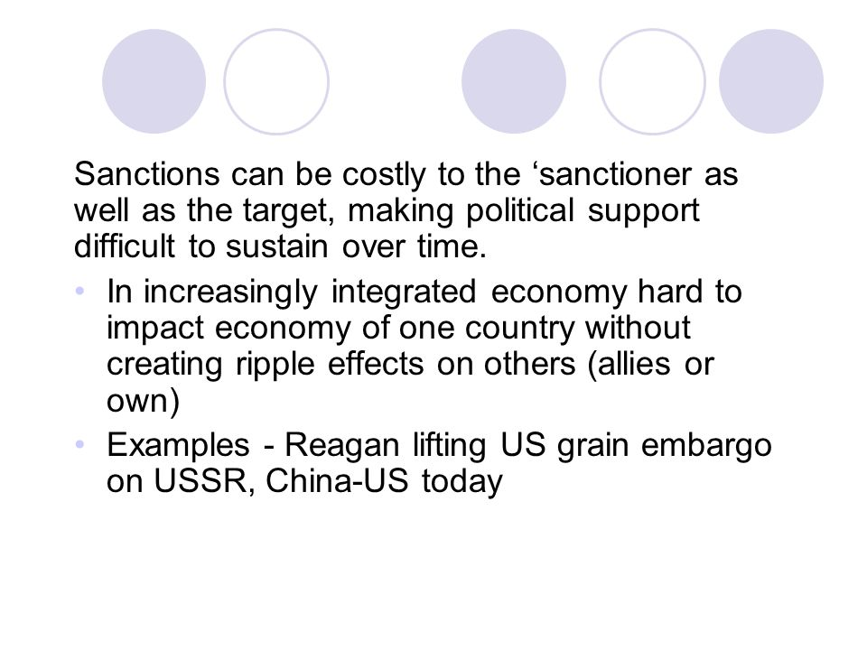 Sanctions can be costly to the 'sanctioner as well as the target, making political support difficult to sustain over time.