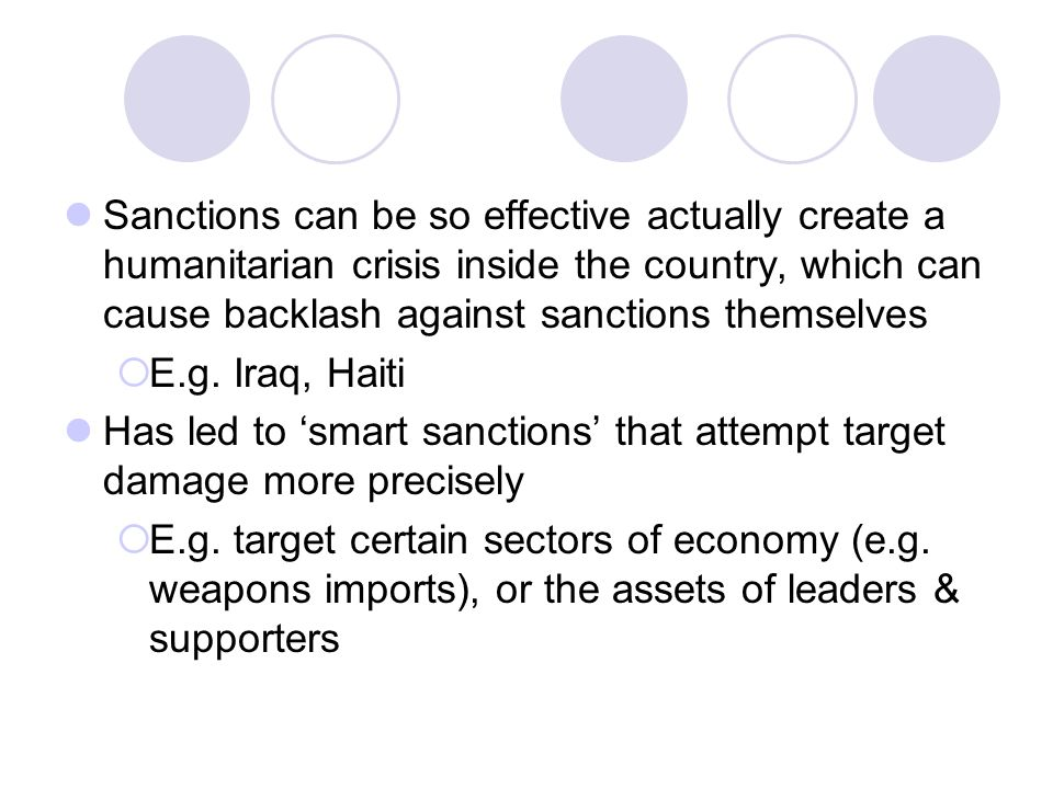 Sanctions can be so effective actually create a humanitarian crisis inside the country, which can cause backlash against sanctions themselves