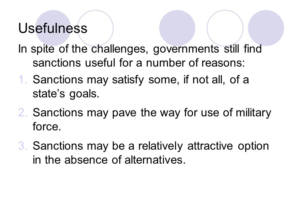 Usefulness In spite of the challenges, governments still find sanctions useful for a number of reasons: