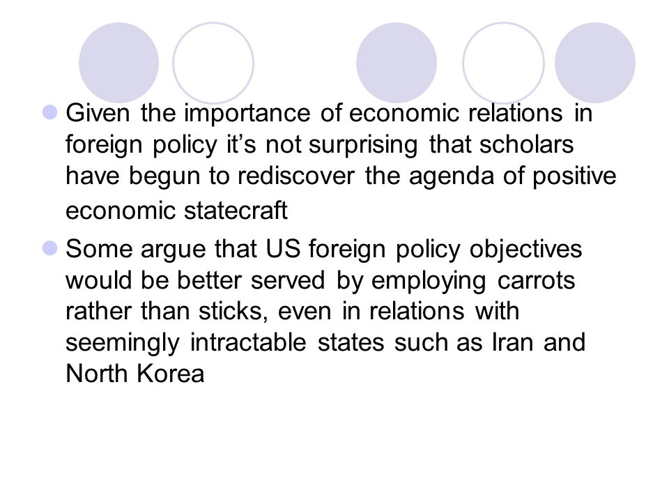 Given the importance of economic relations in foreign policy it's not surprising that scholars have begun to rediscover the agenda of positive economic statecraft