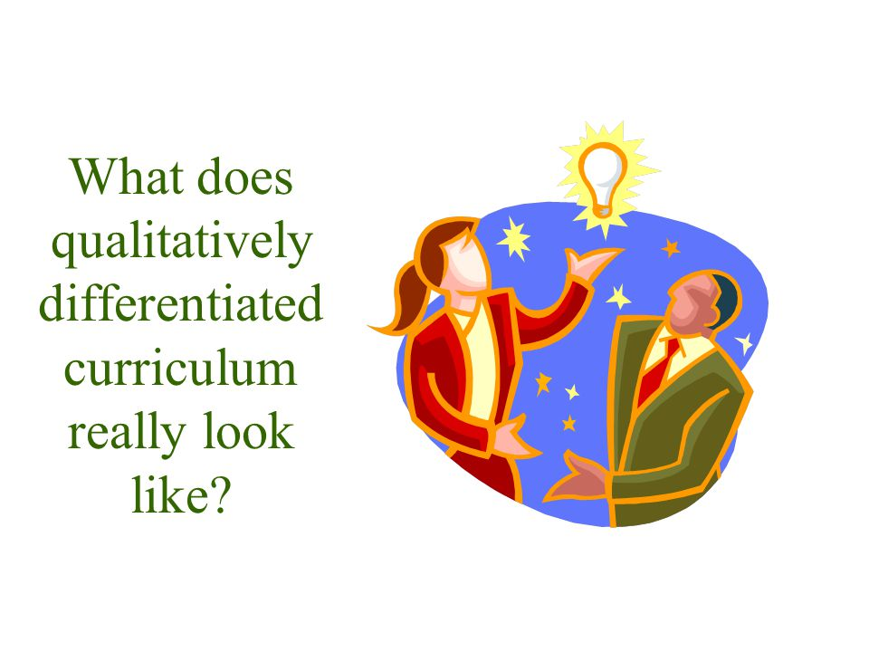What does qualitatively differentiated curriculum really look like