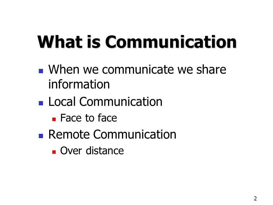 What is Communication When we communicate we share information