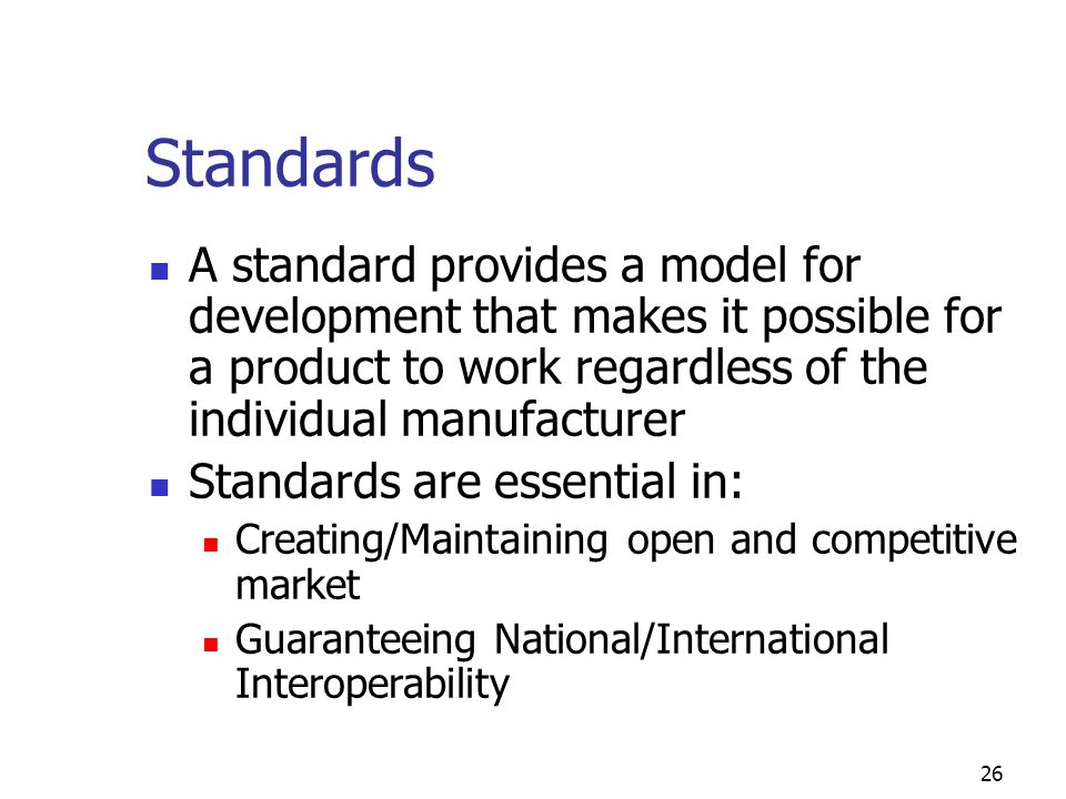 Standards A standard provides a model for development that makes it possible for a product to work regardless of the individual manufacturer.