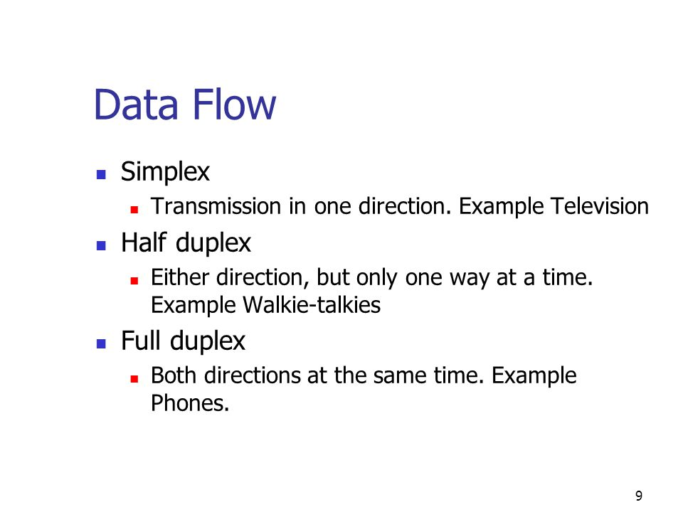 Data Flow Simplex Half duplex Full duplex