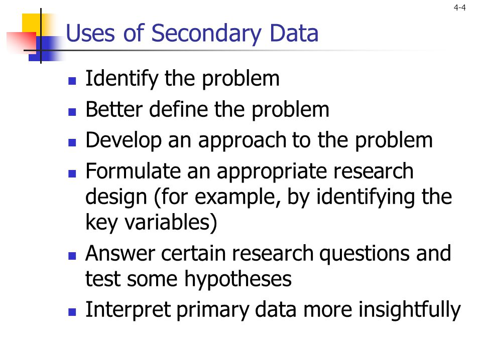 Uses of Secondary Data Identify the problem Better define the problem