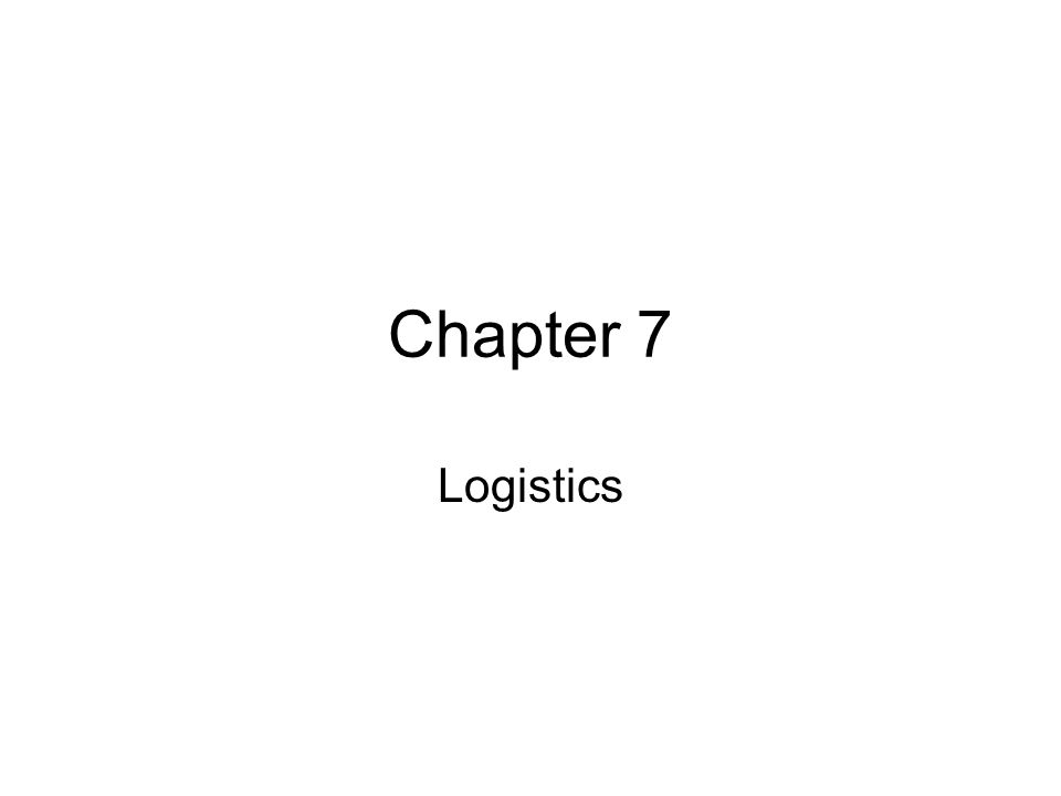 Chapter 7 Logistics