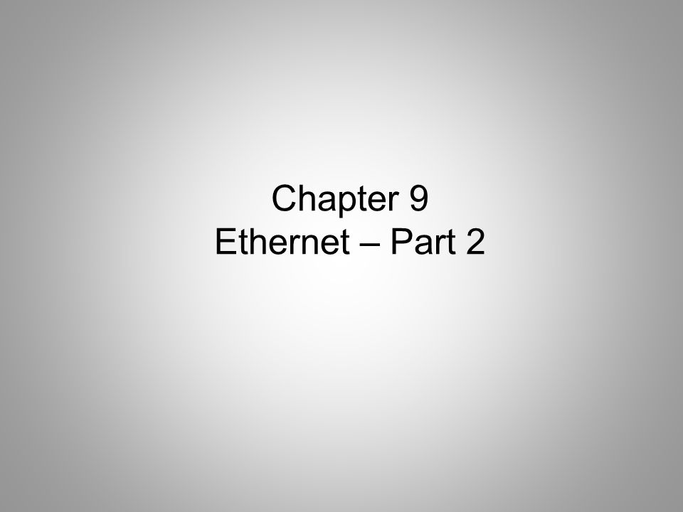 Chapter 9 Ethernet – Part 2