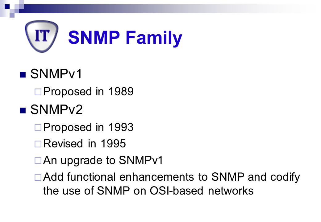SNMP Family SNMPv1 SNMPv2 Proposed in 1989 Proposed in 1993
