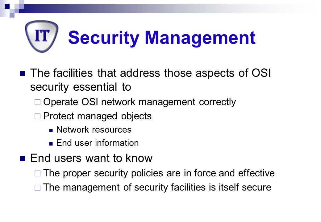 Security Management The facilities that address those aspects of OSI security essential to. Operate OSI network management correctly.