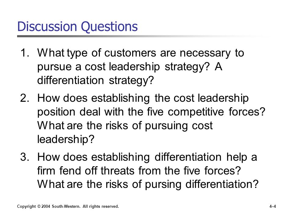 Discussion Questions What type of customers are necessary to pursue a cost leadership strategy A differentiation strategy