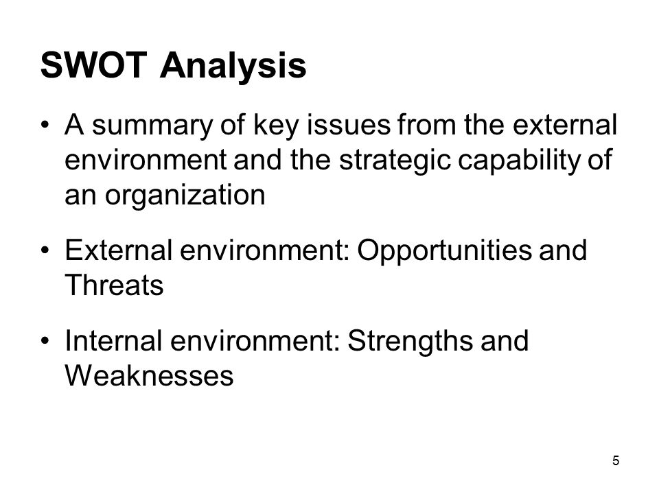 SWOT Analysis A summary of key issues from the external environment and the strategic capability of an organization.