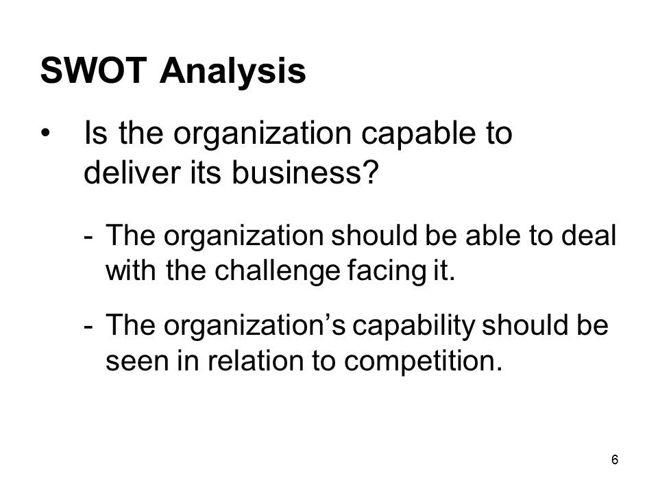 SWOT Analysis Is the organization capable to deliver its business