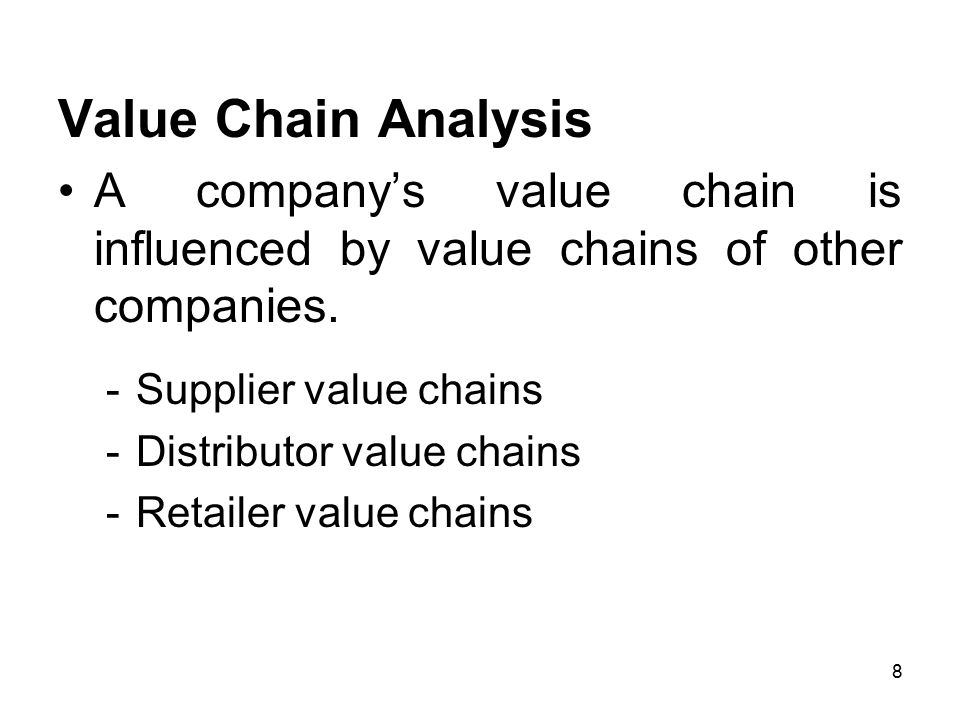 Value Chain Analysis A company's value chain is influenced by value chains of other companies. Supplier value chains.