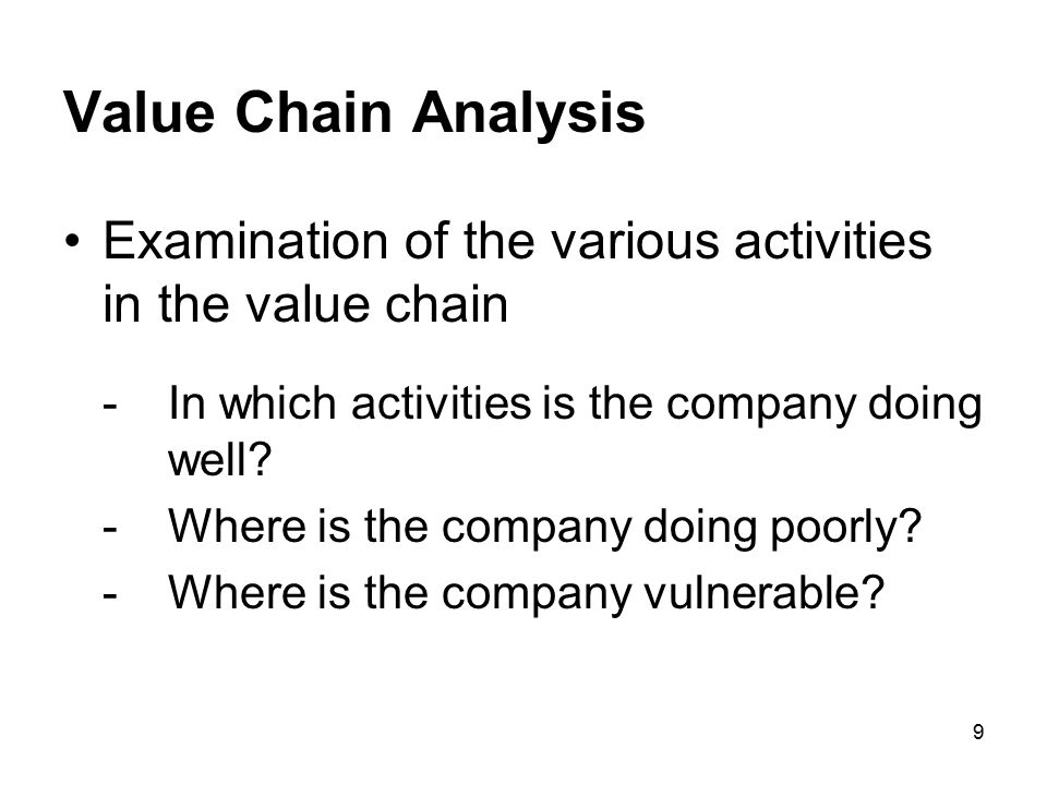 Value Chain Analysis Examination of the various activities in the value chain. - In which activities is the company doing well