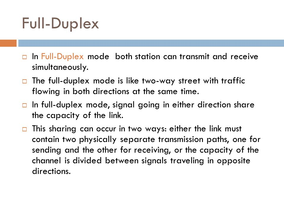 Full-Duplex In Full-Duplex mode both station can transmit and receive simultaneously.