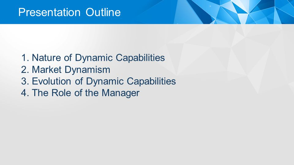 Presentation Outline 1. Nature of Dynamic Capabilities 2.