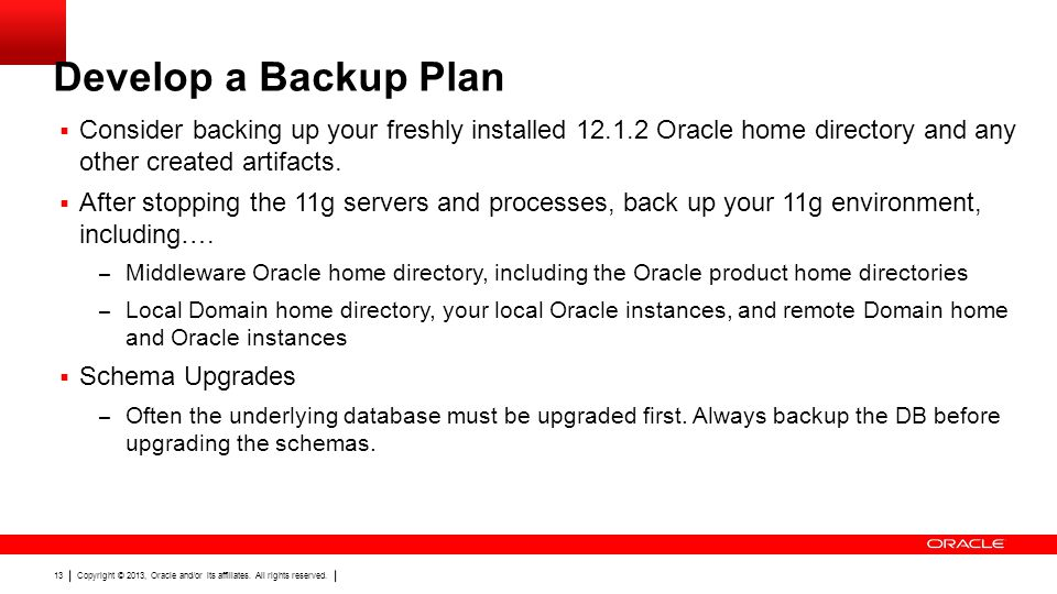 Develop a Backup Plan Consider backing up your freshly installed 12.1.2 Oracle home directory and any other created artifacts.