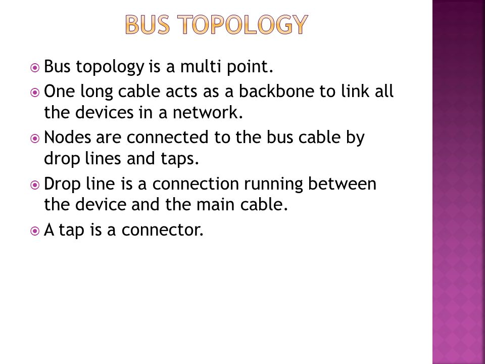 Bus topology Bus topology is a multi point.