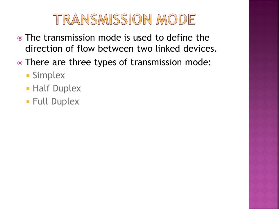 Transmission mode The transmission mode is used to define the direction of flow between two linked devices.