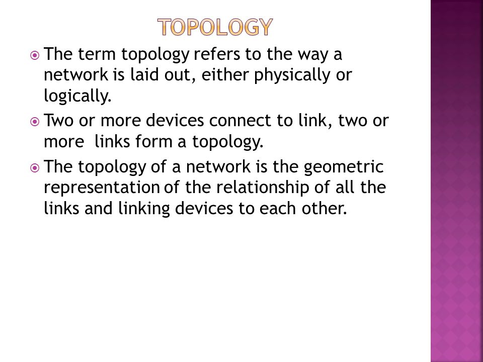 Topology The term topology refers to the way a network is laid out, either physically or logically.