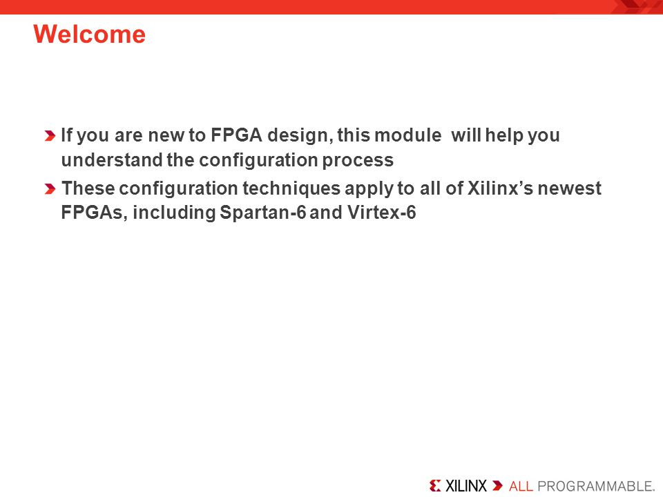 Welcome If you are new to FPGA design, this module will help you understand the configuration process.