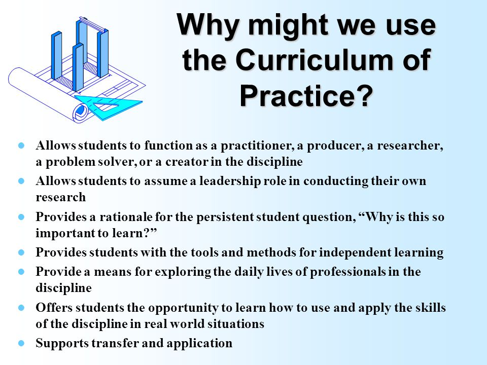 Why might we use the Curriculum of Practice