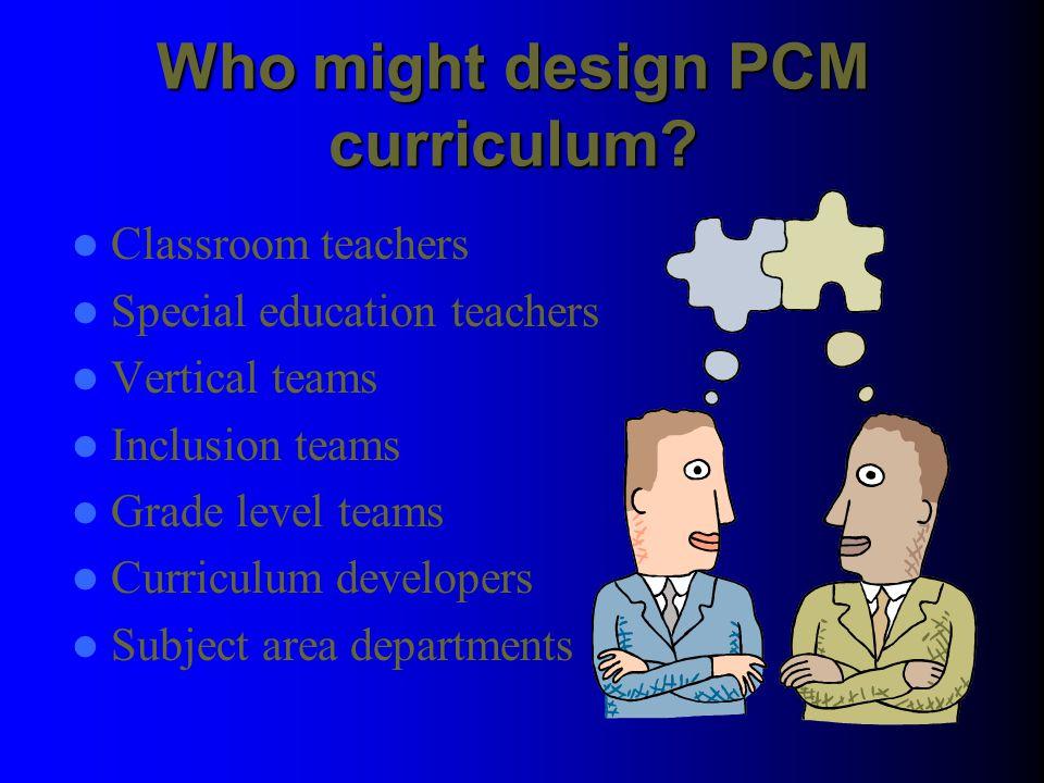 Who might design PCM curriculum