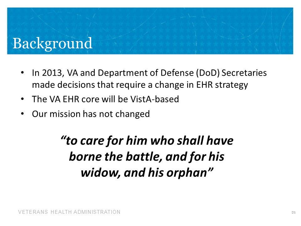 Background In 2013, VA and Department of Defense (DoD) Secretaries made decisions that require a change in EHR strategy.