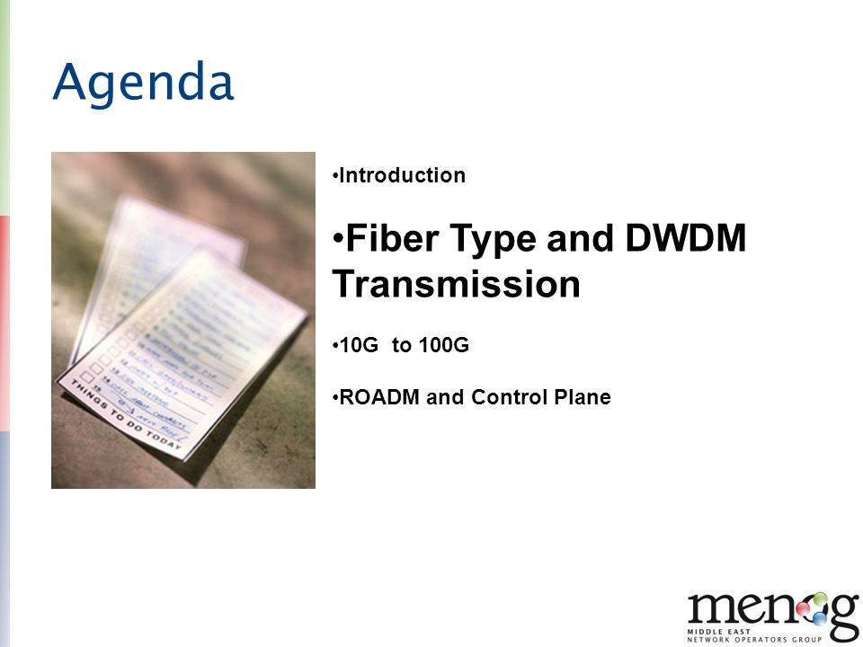Agenda Fiber Type and DWDM Transmission Introduction 10G to 100G
