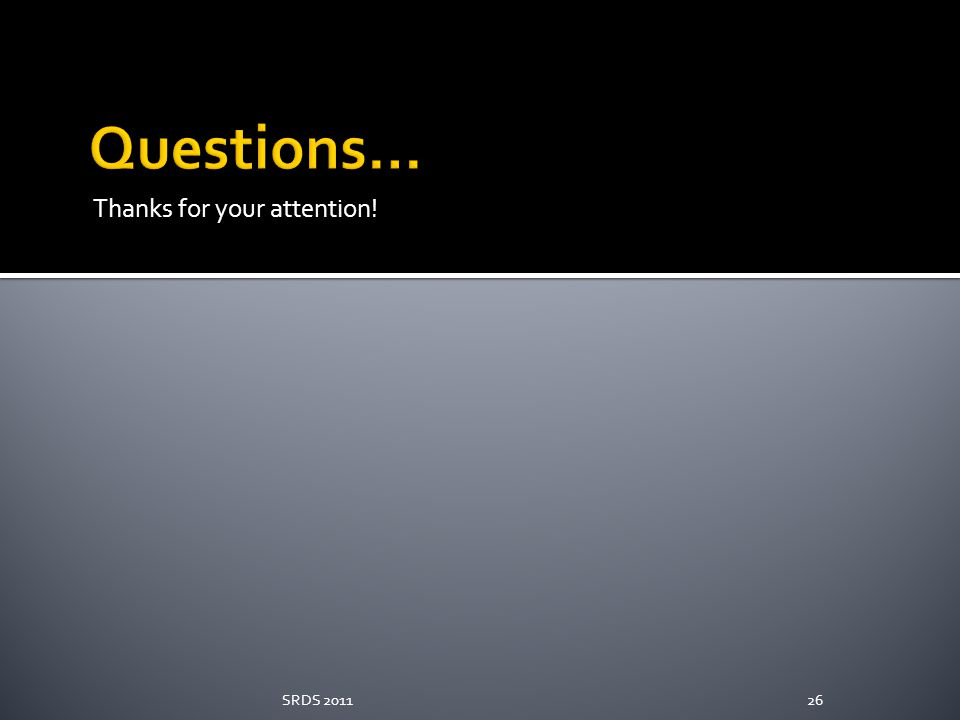 Questions… Thanks for your attention! SRDS 2011