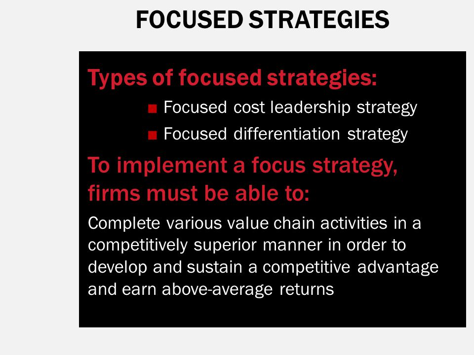 FOCUSED STRATEGIES Types of focused strategies: