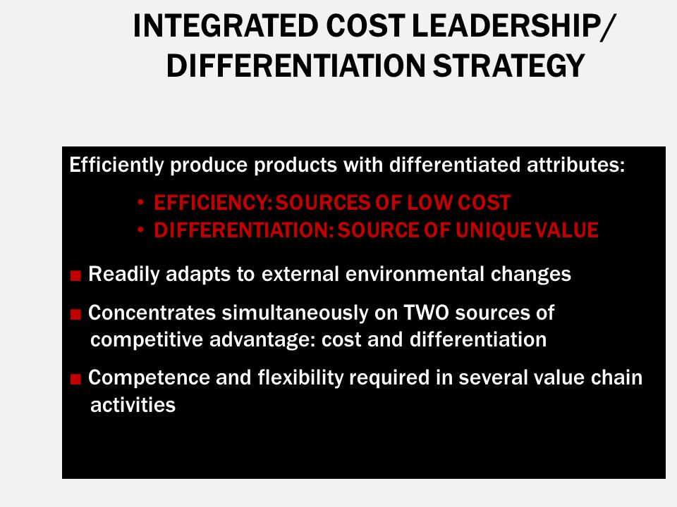 INTEGRATED COST LEADERSHIP/ DIFFERENTIATION STRATEGY