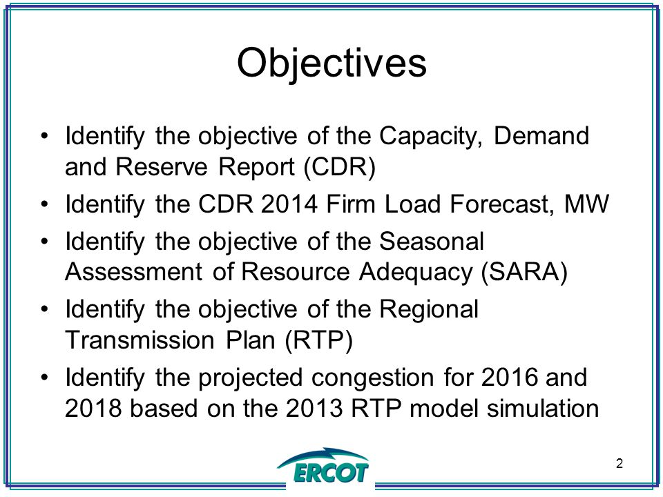 Objectives Identify the objective of the Capacity, Demand and Reserve Report (CDR) Identify the CDR 2014 Firm Load Forecast, MW.
