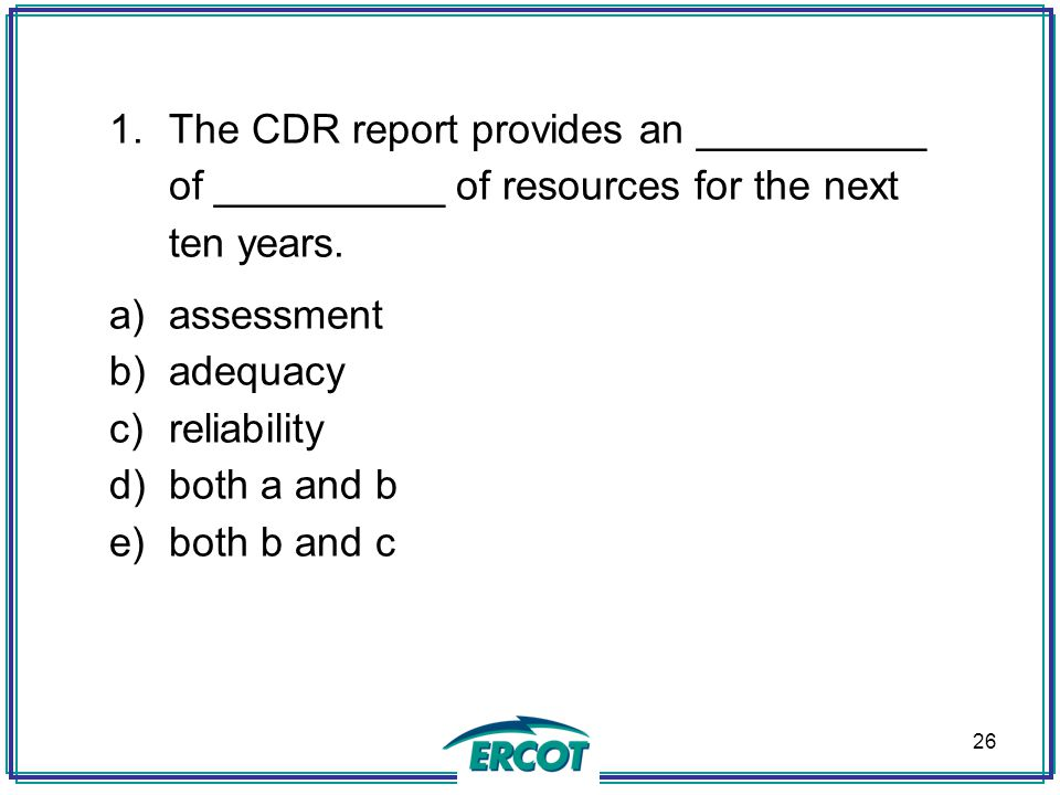 The CDR report provides an __________ of __________ of resources for the next ten years.