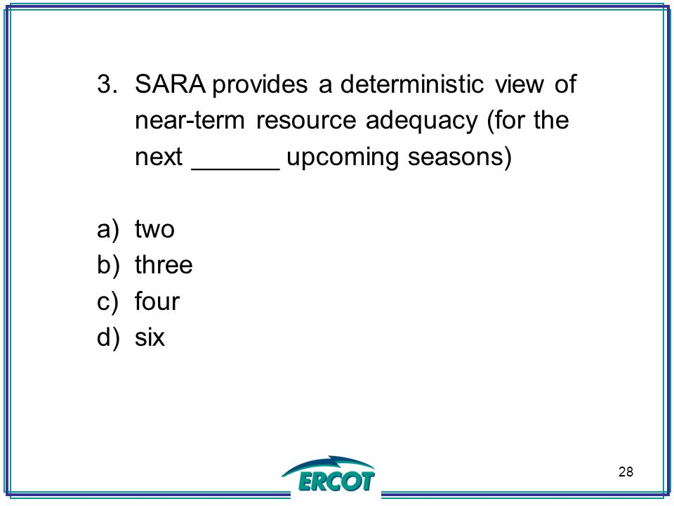 SARA provides a deterministic view of near-term resource adequacy (for the next ______ upcoming seasons)