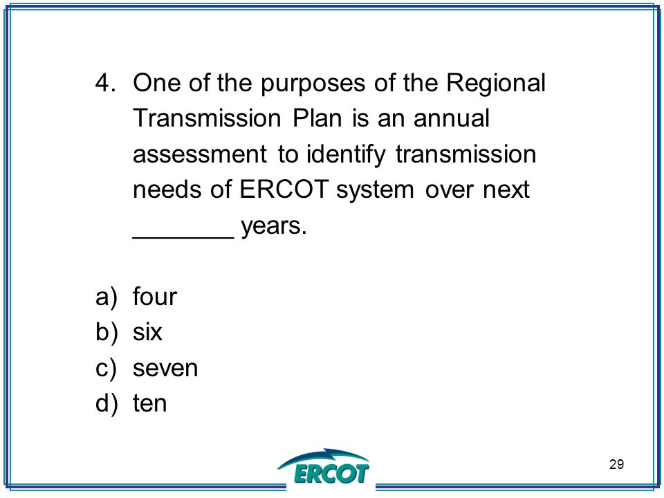 One of the purposes of the Regional Transmission Plan is an annual assessment to identify transmission needs of ERCOT system over next _______ years.
