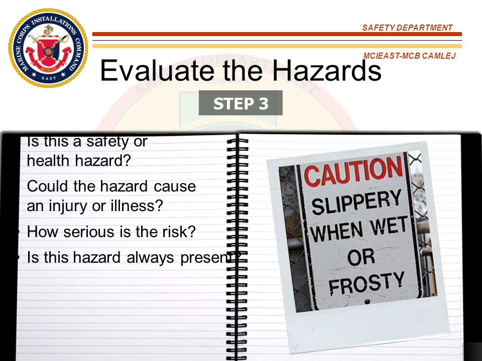 Evaluate the Hazards STEP 3 Is this a safety or health hazard