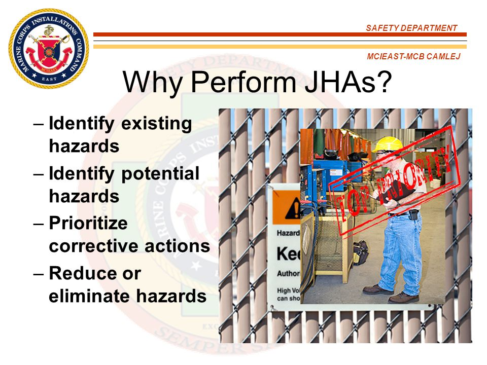 Why Perform JHAs Identify existing hazards Identify potential hazards