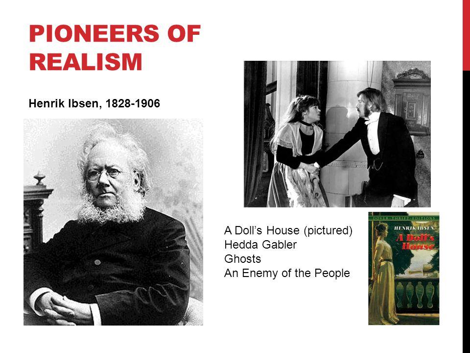PIONEERS OF REALISM Henrik Ibsen, 1828-1906