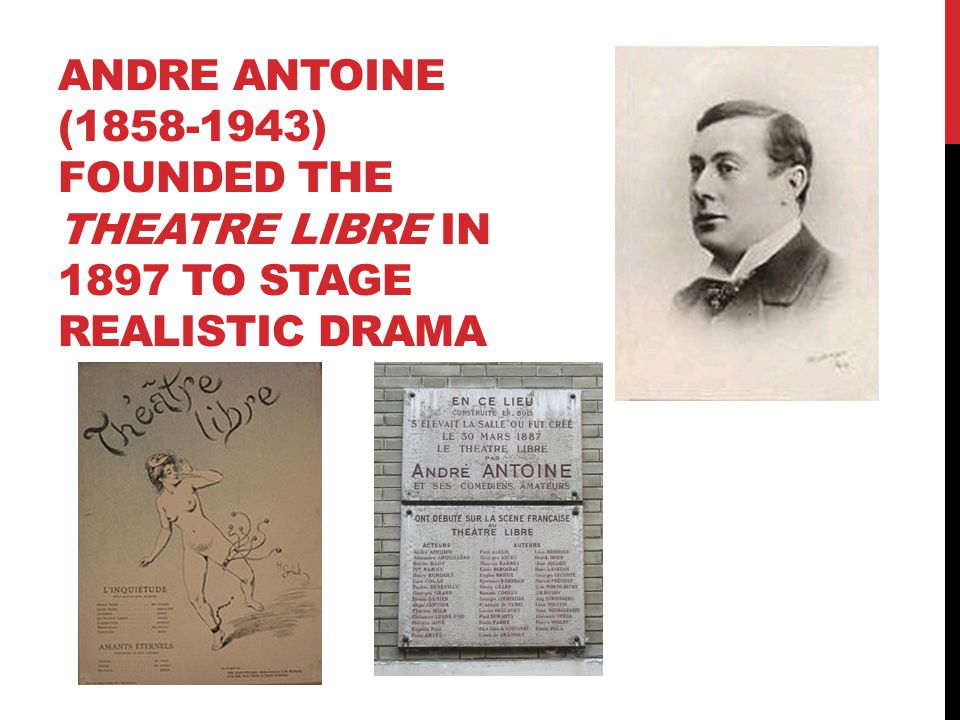 Andre ANTOINE (1858-1943) founded the Theatre libre in 1897 to stage realistic drama