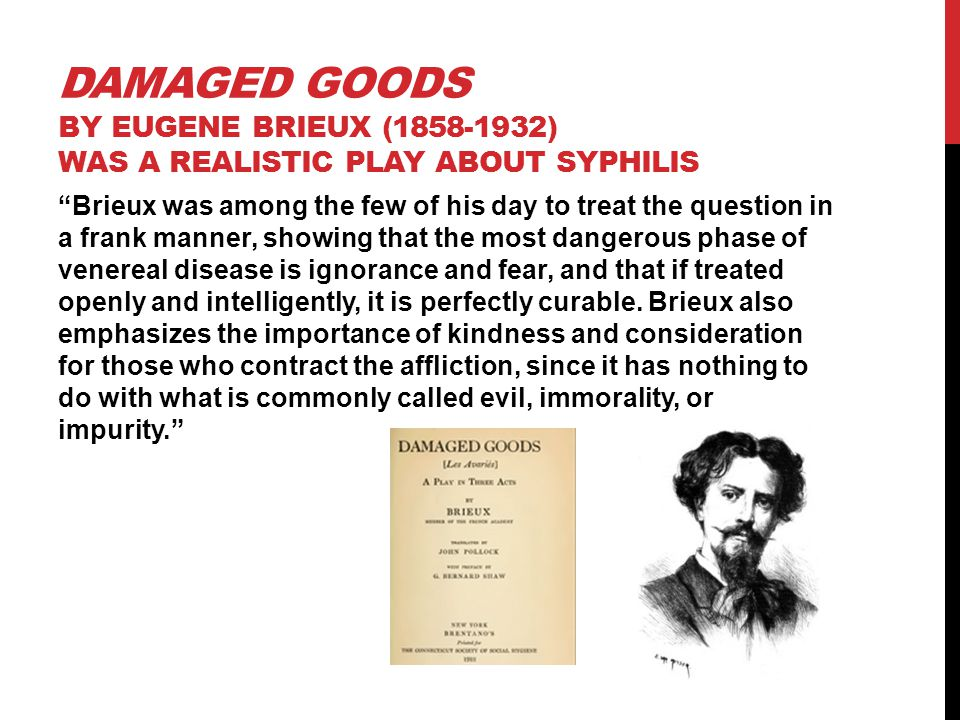DAMAGED GOODS by Eugene Brieux (1858-1932) was a realistic play about syphilis