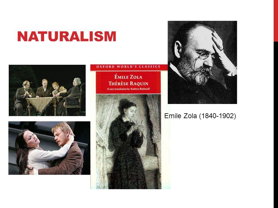 NATURALISM Emile Zola (1840-1902)