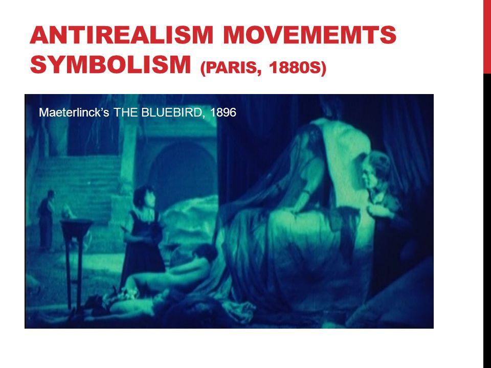 ANTIREALISM MOVEMEMTS Symbolism (Paris, 1880s)