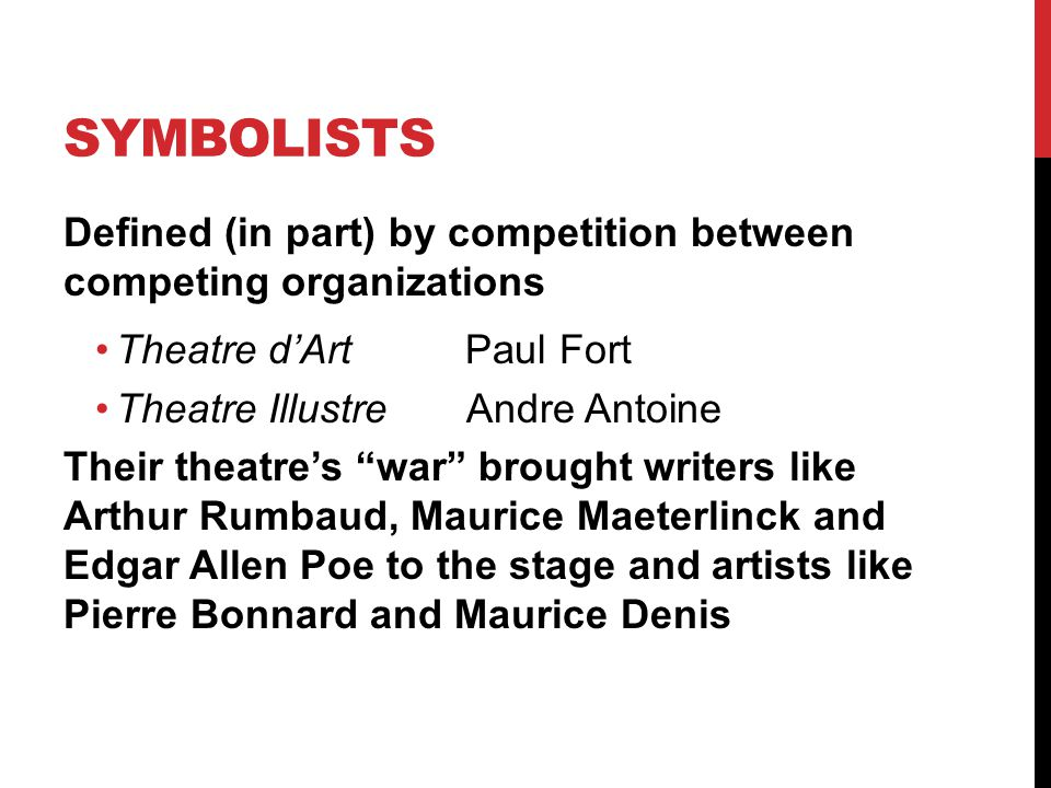 Symbolists Defined (in part) by competition between competing organizations. Theatre d'Art Paul Fort.