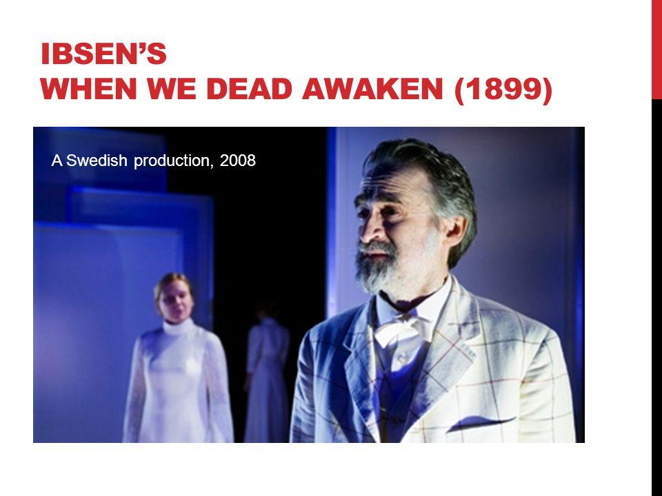 IBSEN's WHEN WE DEAD AWAKEN (1899)