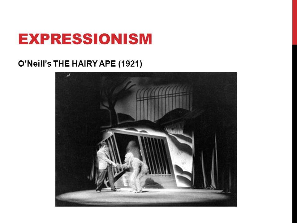 Expressionism O'Neill's THE HAIRY APE (1921)