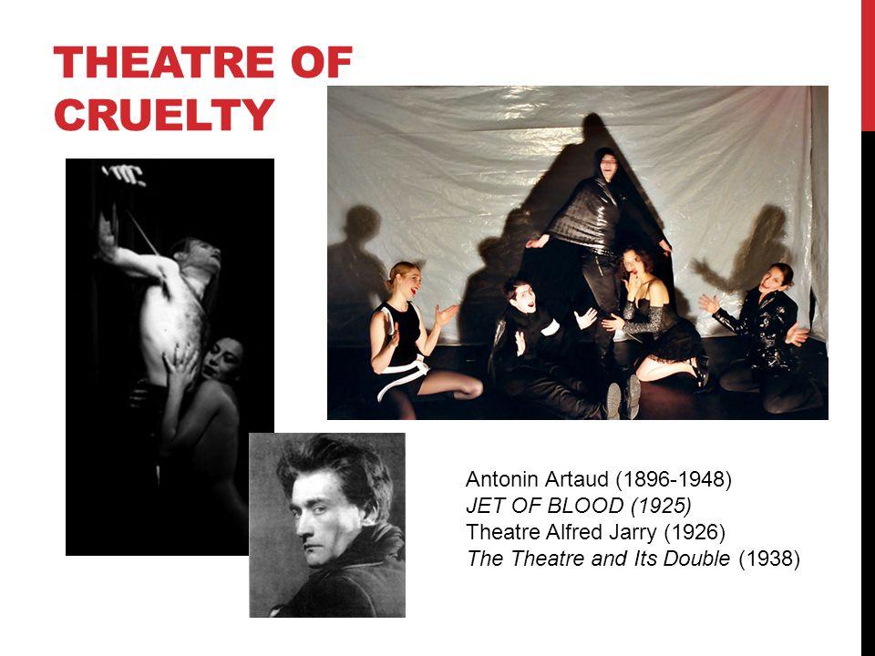 antonin artaud theatre of cruelty Theatre of cruelty: artaud  quiz & worksheet - characteristics of artaud's theatre  brecht wanted to create a theatre for the masses, while artaud was more.